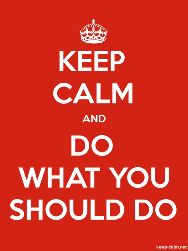 KEEP CALM AND DO WHAT YOU SHOULD DO - white/red - Default (600x800)
