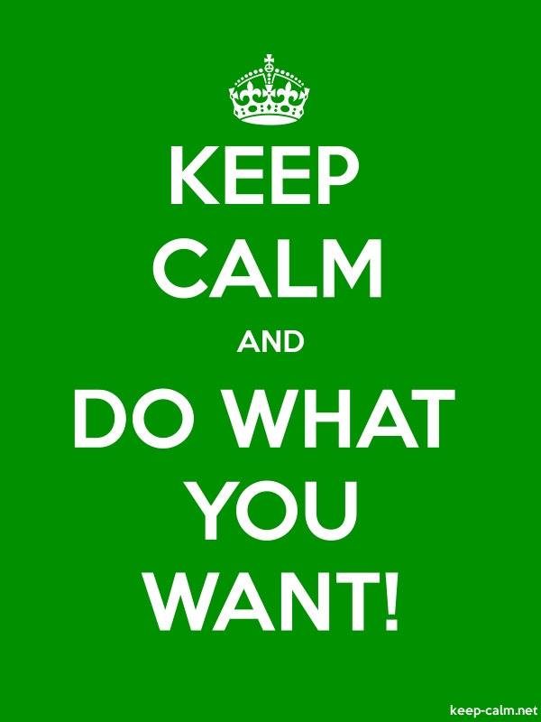 KEEP CALM AND DO WHAT YOU WANT! - white/green - Default (600x800)