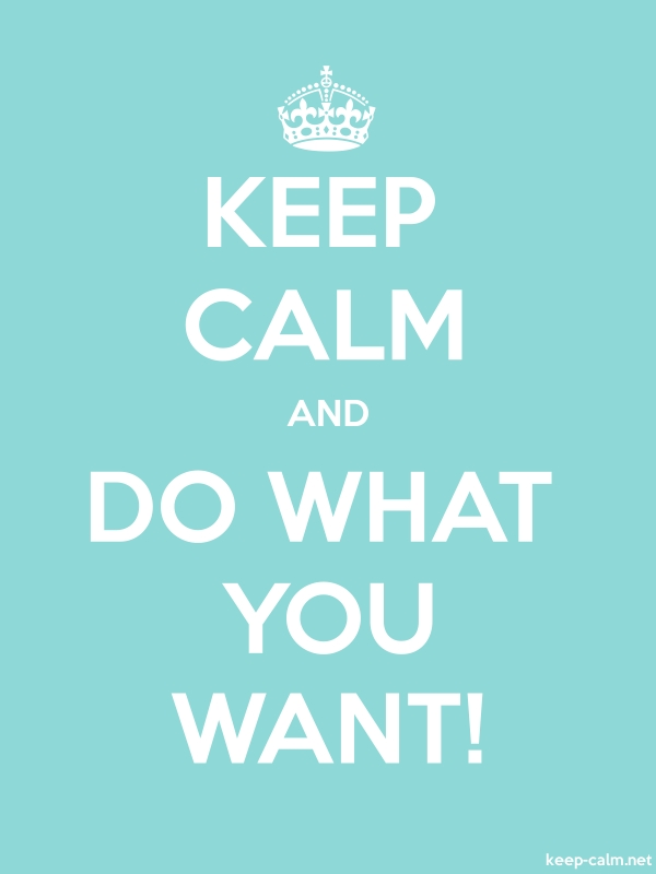 KEEP CALM AND DO WHAT YOU WANT! - white/lightblue - Default (600x800)