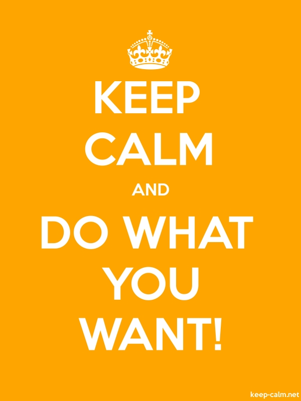 KEEP CALM AND DO WHAT YOU WANT! - white/orange - Default (600x800)