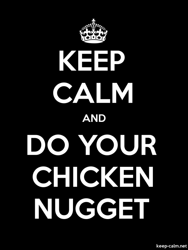 KEEP CALM AND DO YOUR CHICKEN NUGGET - white/black - Default (600x800)