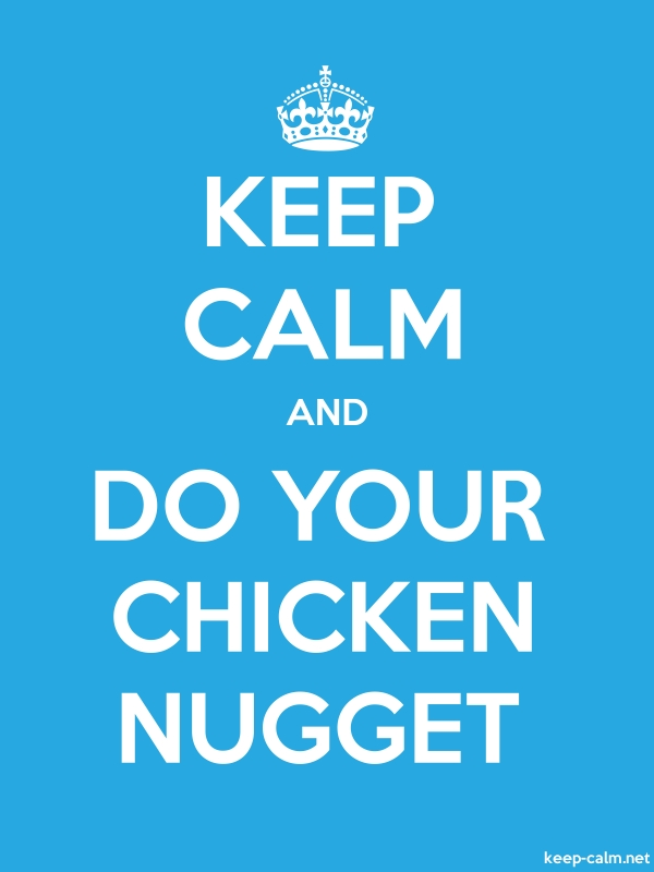 KEEP CALM AND DO YOUR CHICKEN NUGGET - white/blue - Default (600x800)