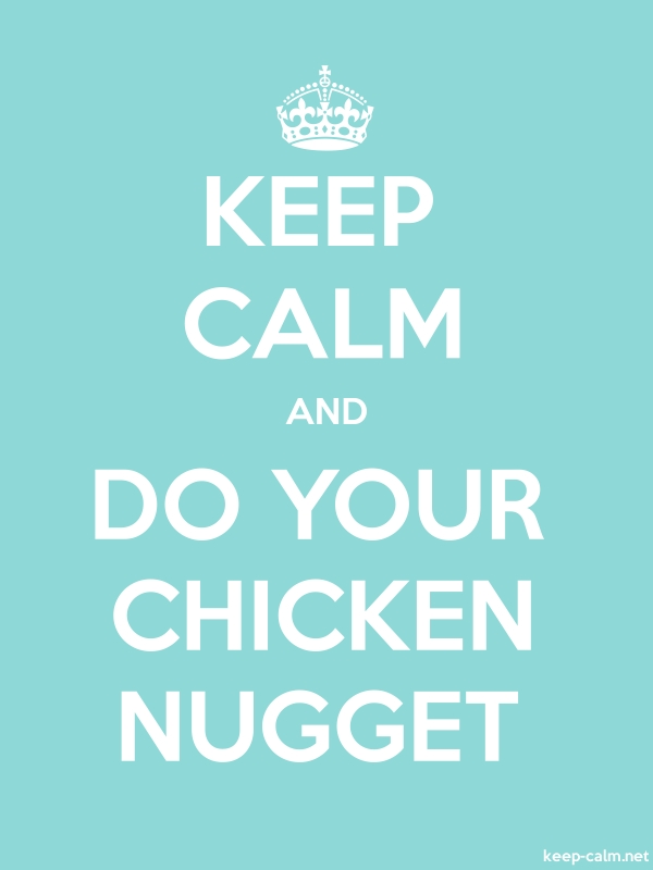 KEEP CALM AND DO YOUR CHICKEN NUGGET - white/lightblue - Default (600x800)
