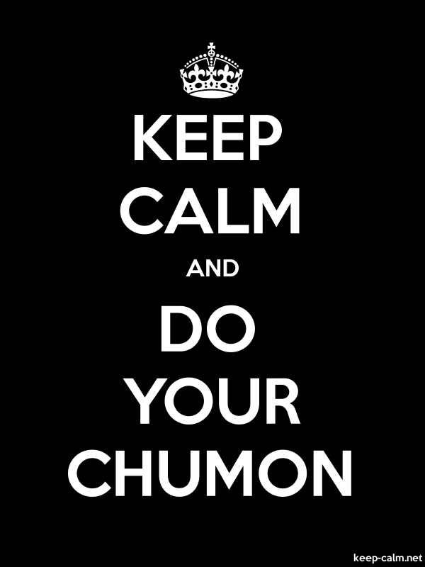 KEEP CALM AND DO YOUR CHUMON - white/black - Default (600x800)