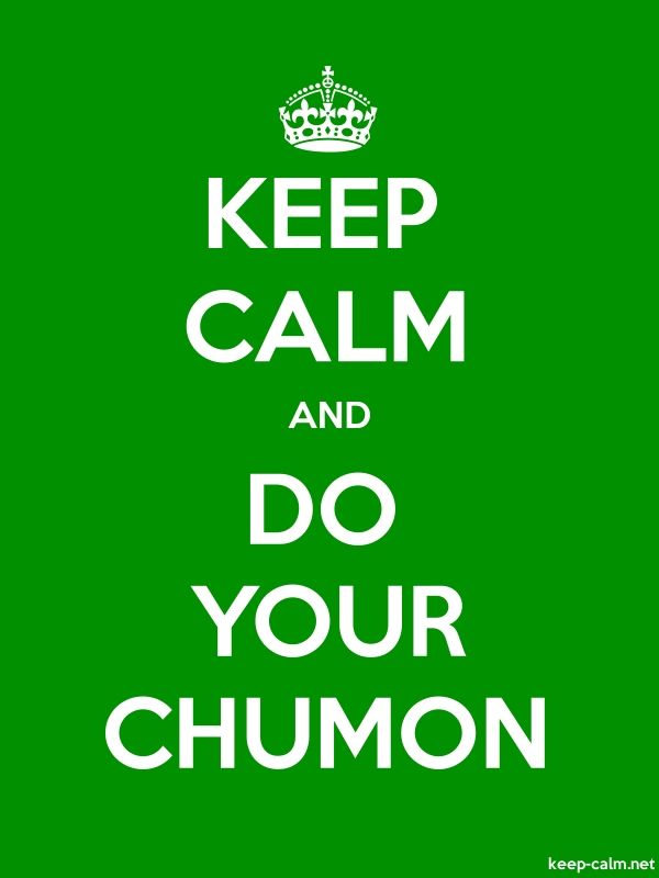 KEEP CALM AND DO YOUR CHUMON - white/green - Default (600x800)