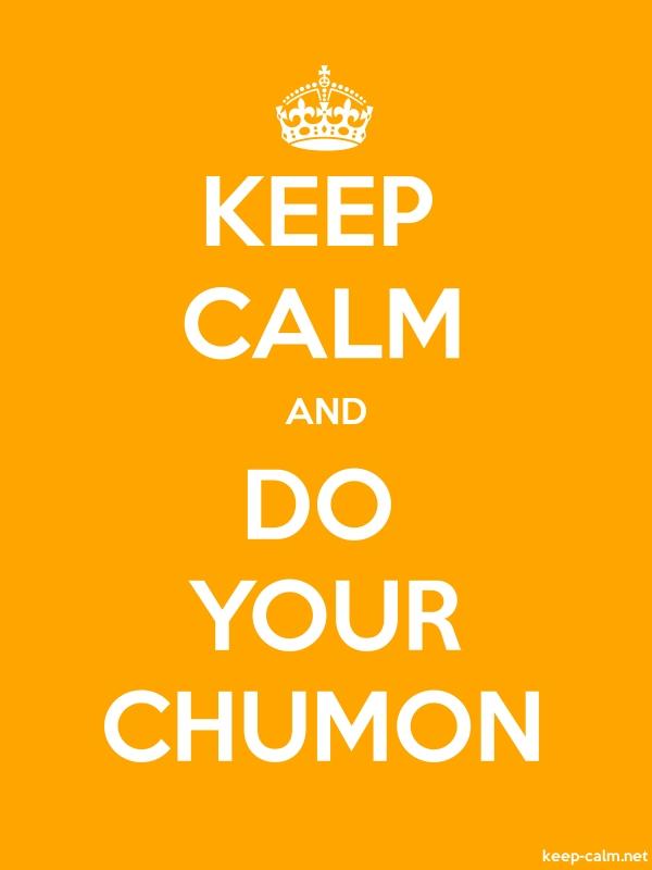 KEEP CALM AND DO YOUR CHUMON - white/orange - Default (600x800)