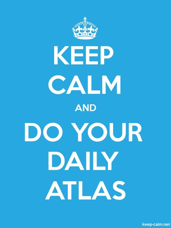 KEEP CALM AND DO YOUR DAILY ATLAS - white/blue - Default (600x800)