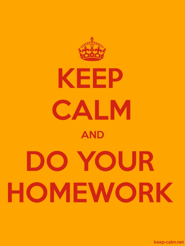 KEEP CALM AND DO YOUR HOMEWORK - red/orange - Default (600x800)