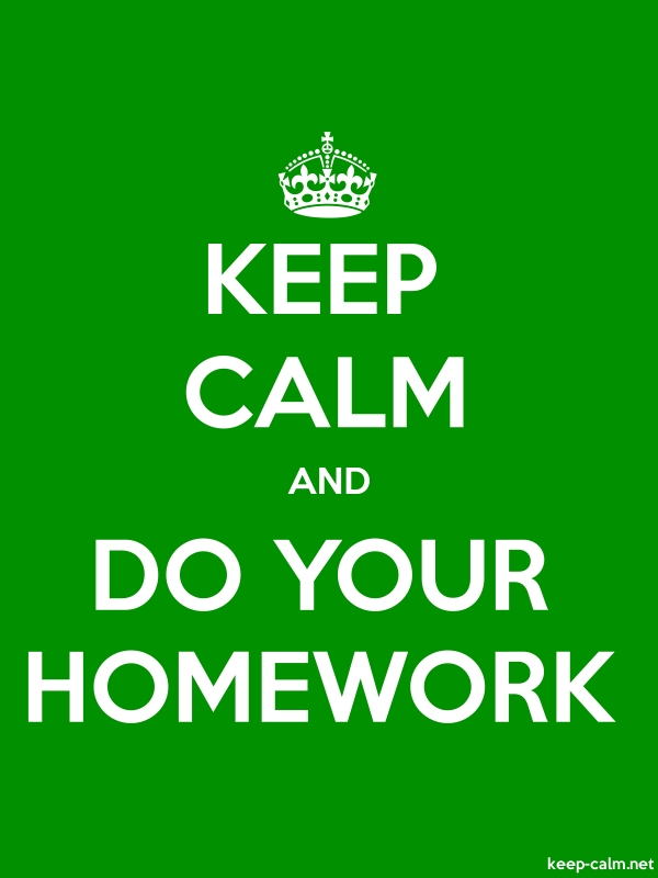 KEEP CALM AND DO YOUR HOMEWORK - white/green - Default (600x800)