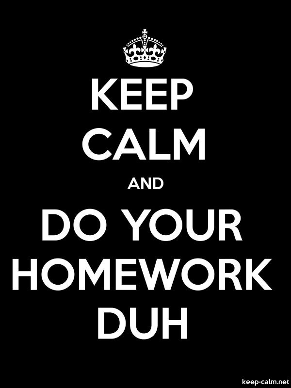 KEEP CALM AND DO YOUR HOMEWORK DUH - white/black - Default (600x800)