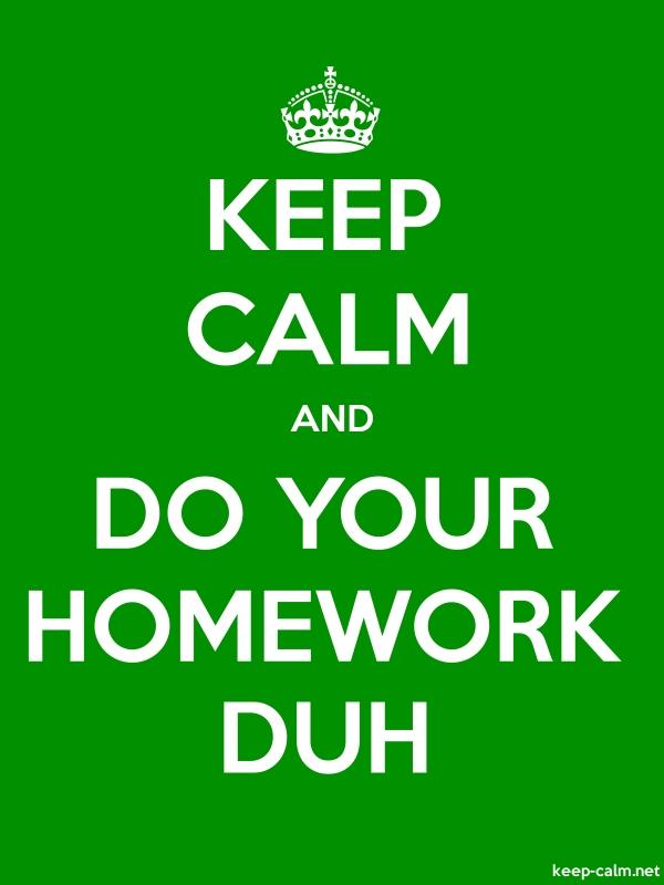 KEEP CALM AND DO YOUR HOMEWORK DUH - white/green - Default (600x800)