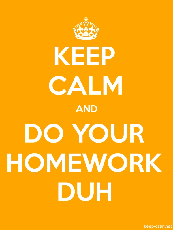KEEP CALM AND DO YOUR HOMEWORK DUH - white/orange - Default (600x800)