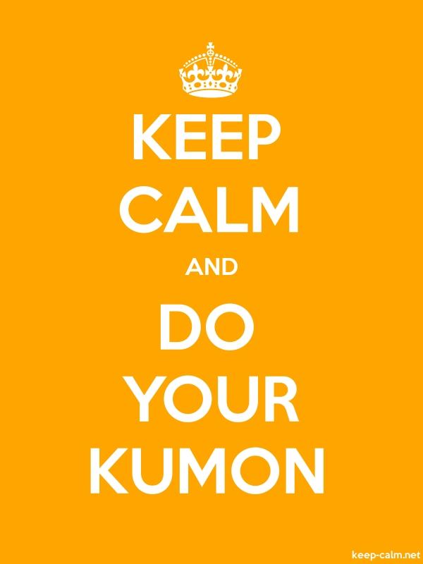 KEEP CALM AND DO YOUR KUMON - white/orange - Default (600x800)