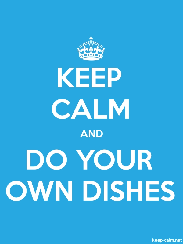 KEEP CALM AND DO YOUR OWN DISHES - white/blue - Default (600x800)
