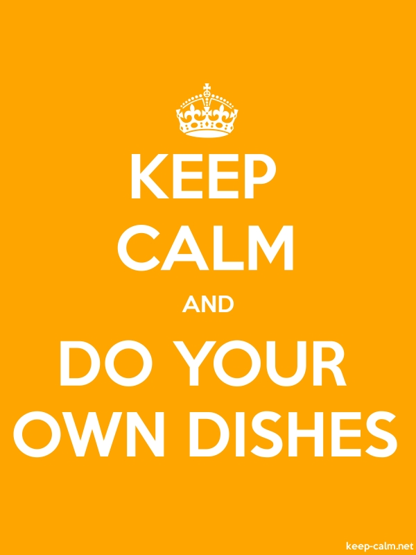 KEEP CALM AND DO YOUR OWN DISHES - white/orange - Default (600x800)