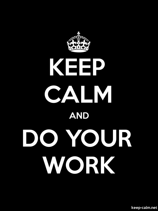KEEP CALM AND DO YOUR WORK - white/black - Default (600x800)