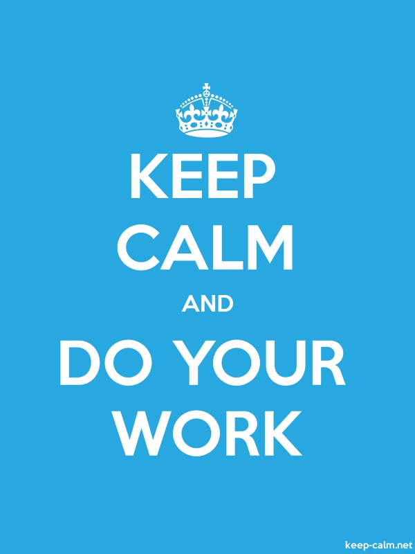 KEEP CALM AND DO YOUR WORK - white/blue - Default (600x800)