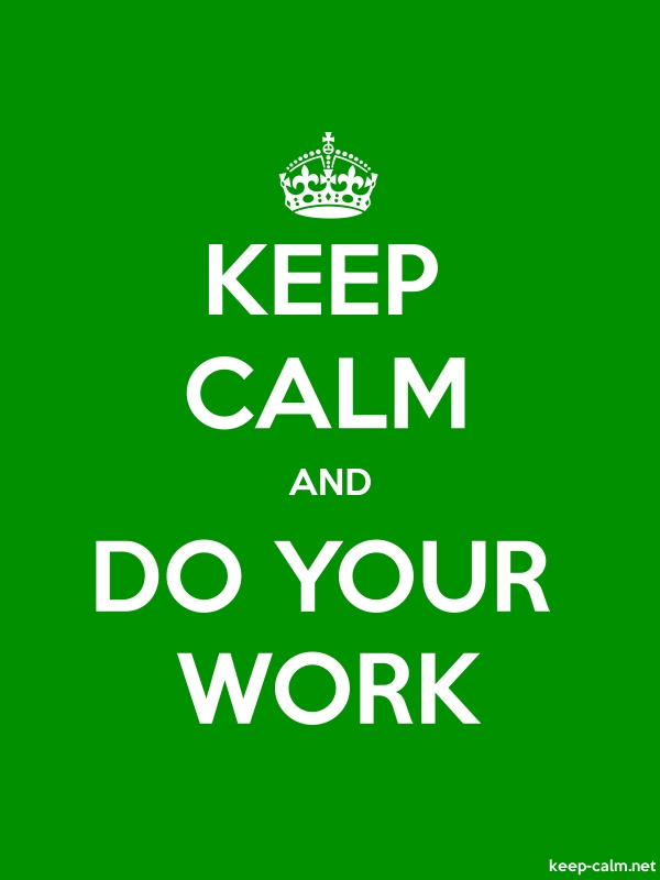 KEEP CALM AND DO YOUR WORK - white/green - Default (600x800)