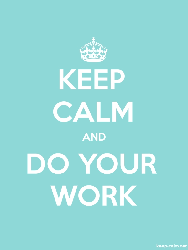 KEEP CALM AND DO YOUR WORK - white/lightblue - Default (600x800)