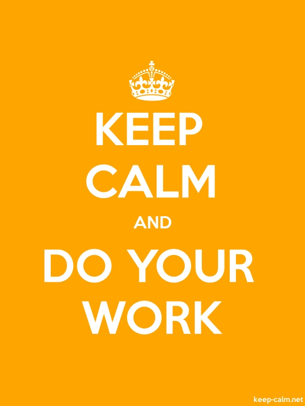 KEEP CALM AND DO YOUR WORK - white/orange - Default (600x800)