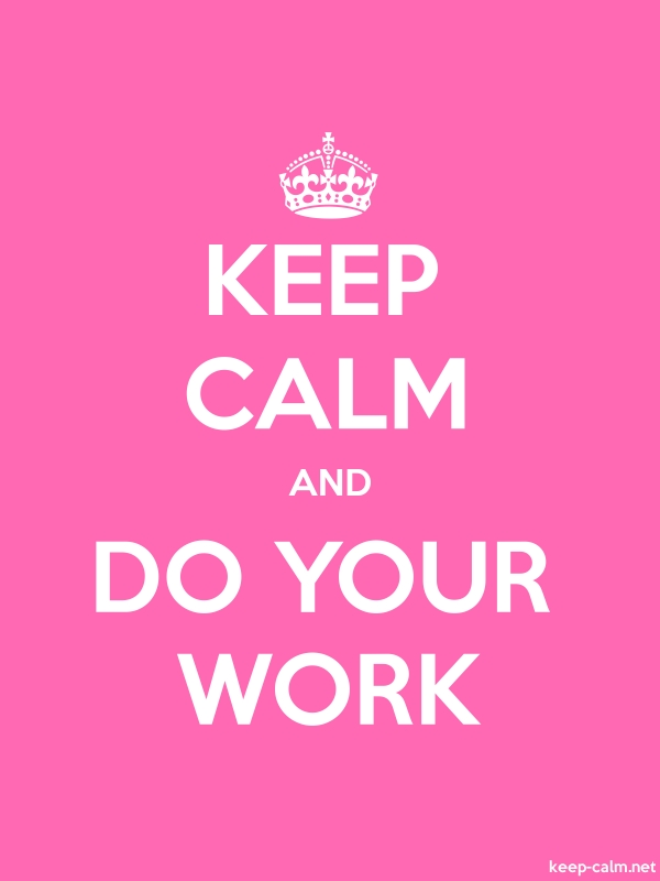 KEEP CALM AND DO YOUR WORK - white/pink - Default (600x800)
