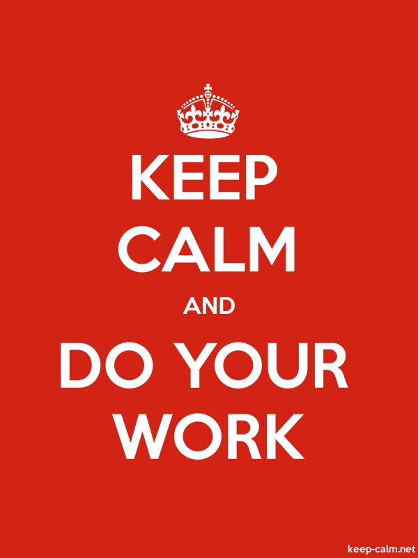 KEEP CALM AND DO YOUR WORK - white/red - Default (600x800)