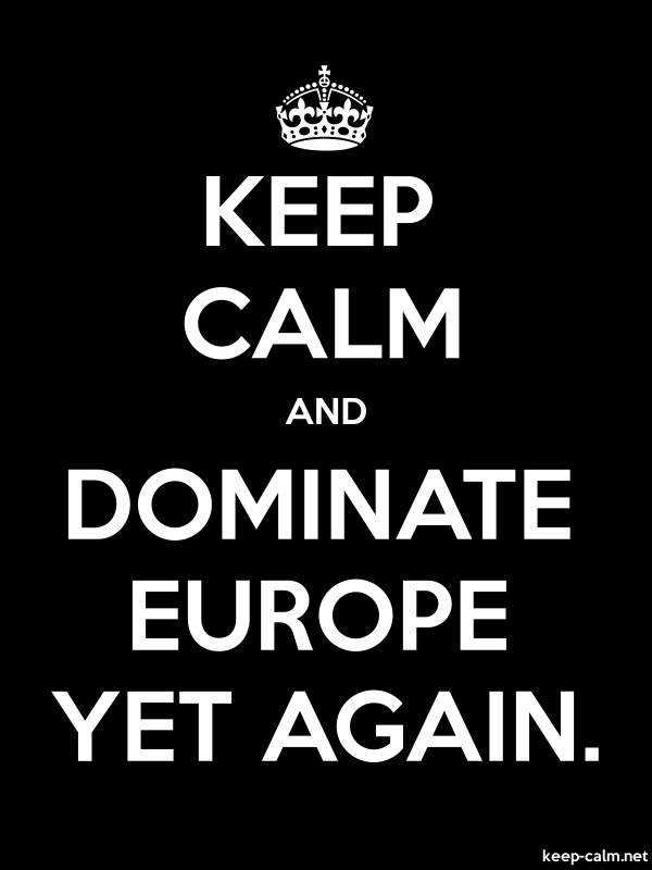 KEEP CALM AND DOMINATE EUROPE YET AGAIN. - white/black - Default (600x800)