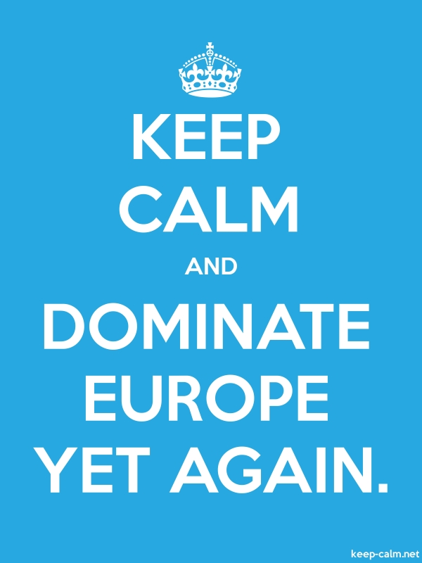 KEEP CALM AND DOMINATE EUROPE YET AGAIN. - white/blue - Default (600x800)