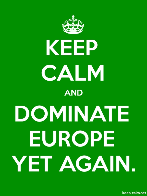 KEEP CALM AND DOMINATE EUROPE YET AGAIN. - white/green - Default (600x800)