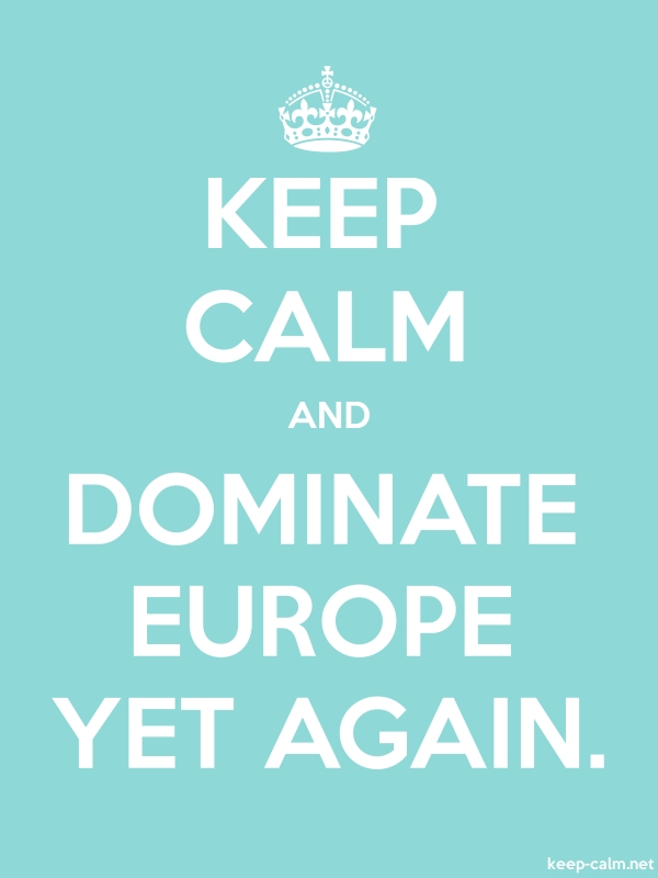 KEEP CALM AND DOMINATE EUROPE YET AGAIN. - white/lightblue - Default (600x800)