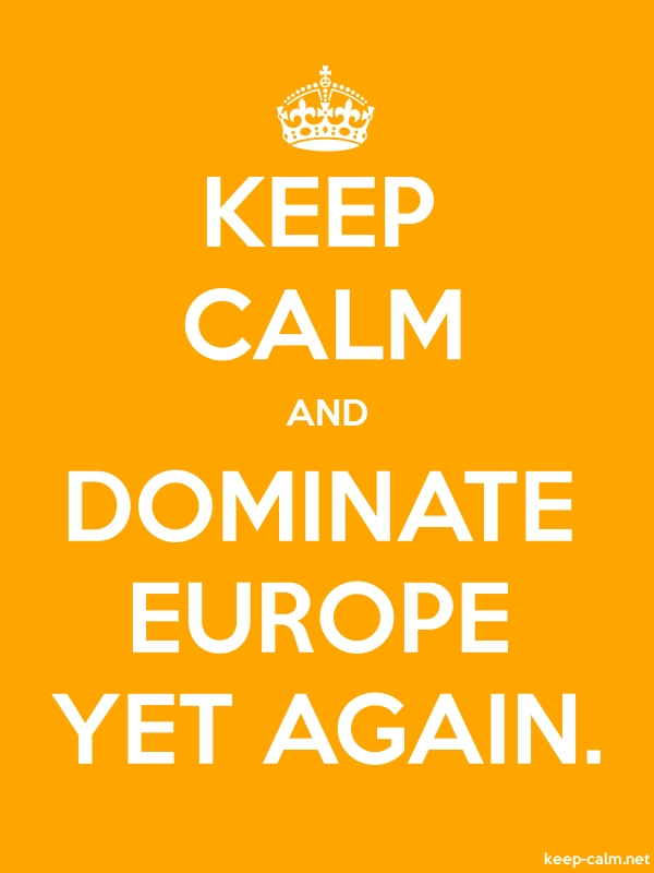 KEEP CALM AND DOMINATE EUROPE YET AGAIN. - white/orange - Default (600x800)