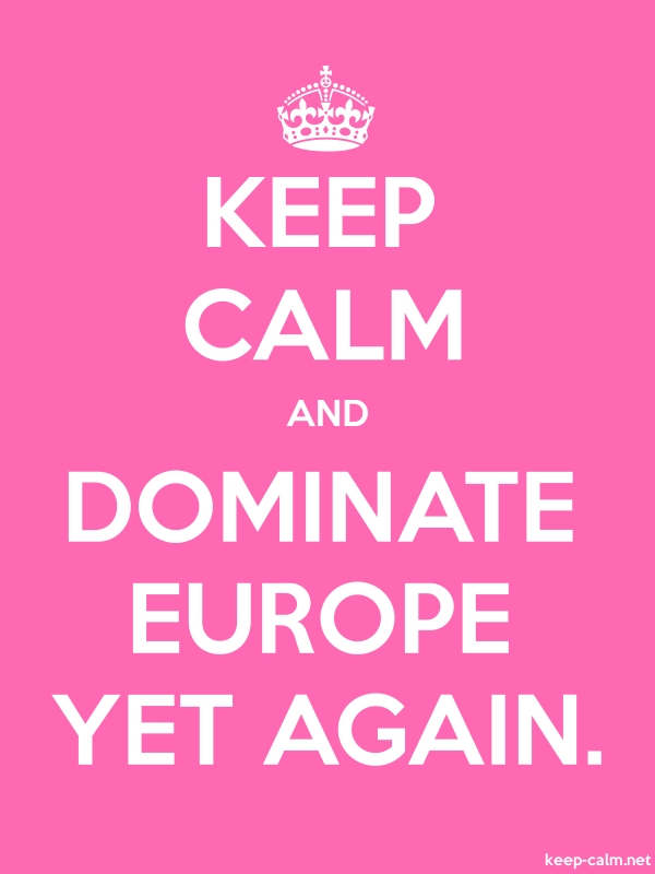 KEEP CALM AND DOMINATE EUROPE YET AGAIN. - white/pink - Default (600x800)