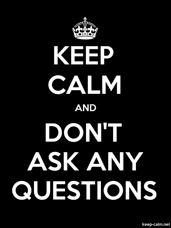 KEEP CALM AND DON'T ASK ANY QUESTIONS - white/black - Default (600x800)