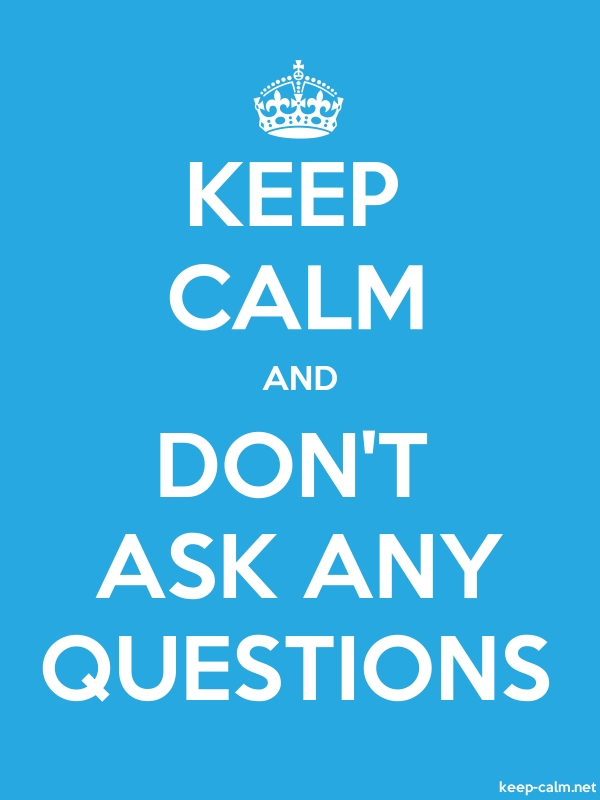 KEEP CALM AND DON'T ASK ANY QUESTIONS - white/blue - Default (600x800)