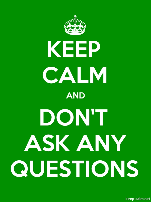 KEEP CALM AND DON'T ASK ANY QUESTIONS - white/green - Default (600x800)