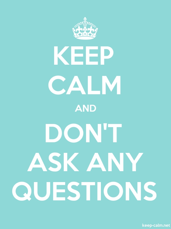 KEEP CALM AND DON'T ASK ANY QUESTIONS - white/lightblue - Default (600x800)