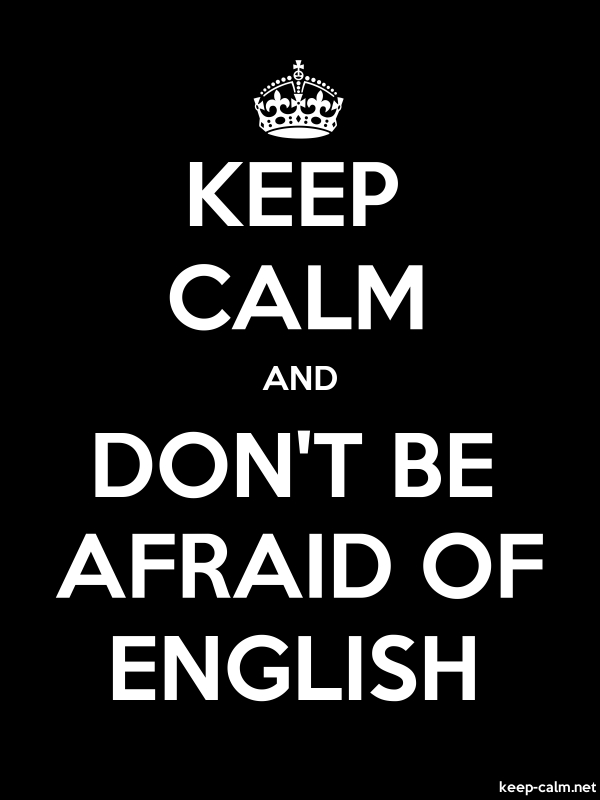 KEEP CALM AND DON'T BE AFRAID OF ENGLISH - white/black - Default (600x800)