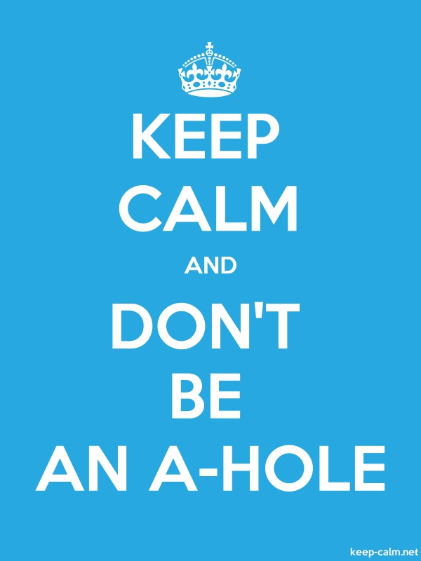 KEEP CALM AND DON'T BE AN A-HOLE - white/blue - Default (600x800)