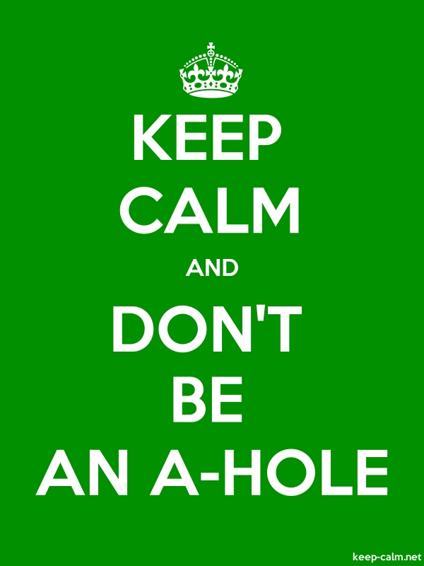 KEEP CALM AND DON'T BE AN A-HOLE - white/green - Default (600x800)