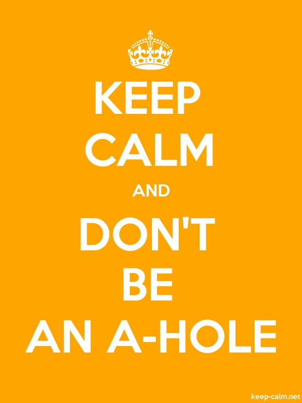 KEEP CALM AND DON'T BE AN A-HOLE - white/orange - Default (600x800)