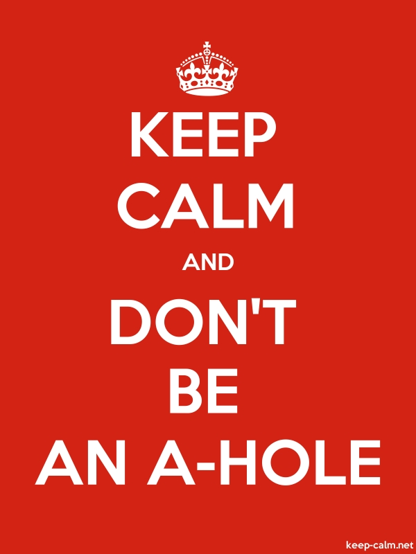 KEEP CALM AND DON'T BE AN A-HOLE - white/red - Default (600x800)