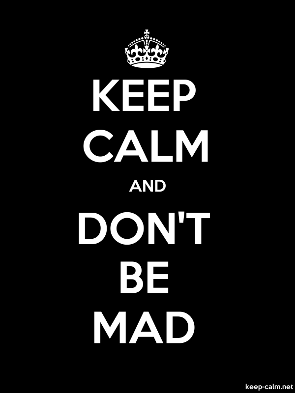 KEEP CALM AND DON'T BE MAD - white/black - Default (600x800)