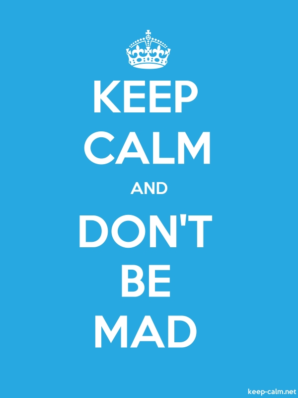 KEEP CALM AND DON'T BE MAD - white/blue - Default (600x800)
