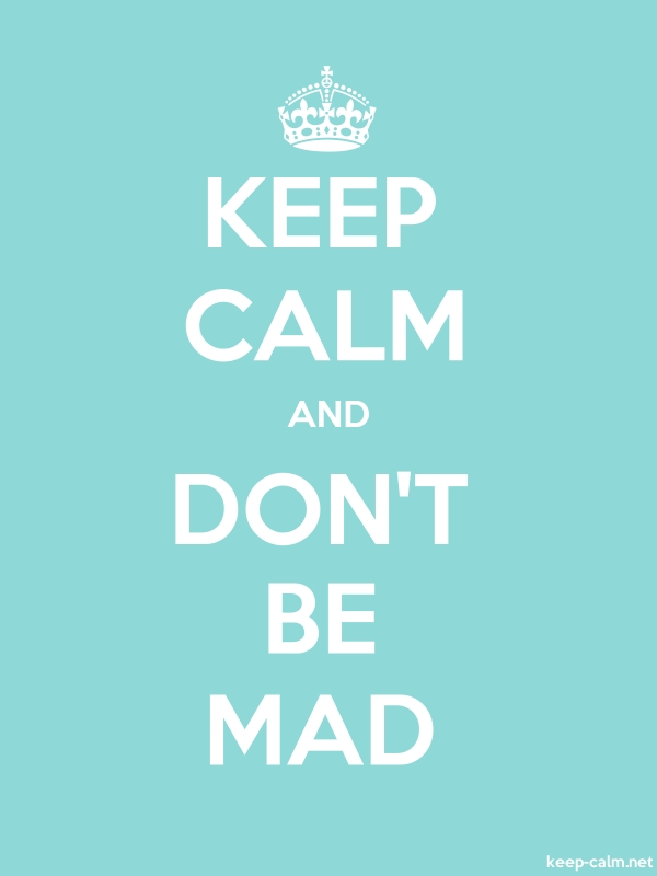 KEEP CALM AND DON'T BE MAD - white/lightblue - Default (600x800)