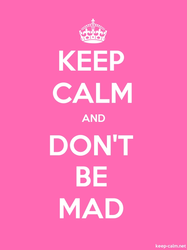 KEEP CALM AND DON'T BE MAD - white/pink - Default (600x800)