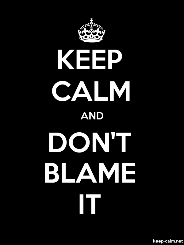KEEP CALM AND DON'T BLAME IT - white/black - Default (600x800)