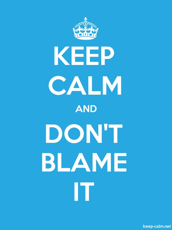 KEEP CALM AND DON'T BLAME IT - white/blue - Default (600x800)