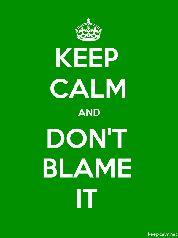 KEEP CALM AND DON'T BLAME IT - white/green - Default (600x800)