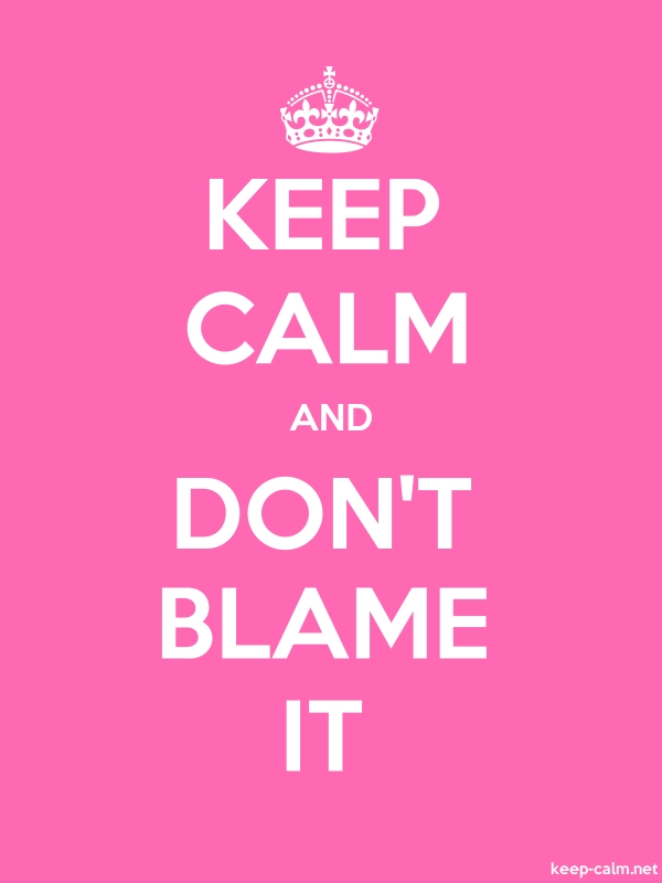 KEEP CALM AND DON'T BLAME IT - white/pink - Default (600x800)