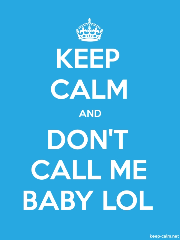 KEEP CALM AND DON'T CALL ME BABY LOL - white/blue - Default (600x800)